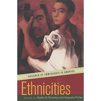 Ethnicities - Children of Immigrants in America by Ruben G. Rumbaut -