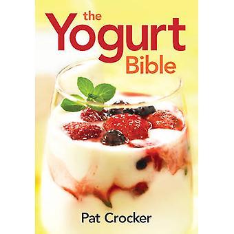 The Yogurt Bible by Pat Crocker - 9780778802556 Book