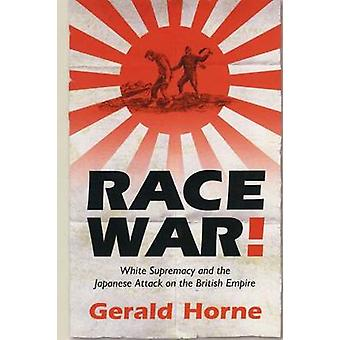 Race War! - White Supremacy and the Japanese Attack on the British Emp