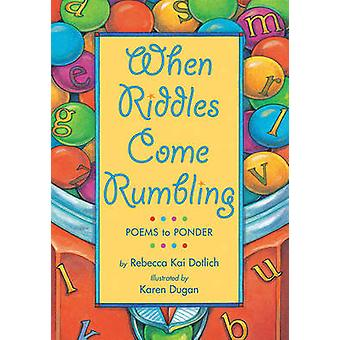 When Riddles Come Rumbling - Poems to Ponder by Rebecca Kai Dotlich -