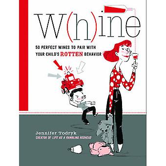 W(h)ine - 50 Perfect Wines to Pair with Your Child's Rotten Behavior b