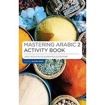 Mastering Arabic 2 Activity Book by Jane Wightwick - Mahmoud Gaafar -