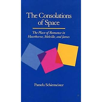 The Consolations of Space - The Place of Romance in Hawthorne - Melvil