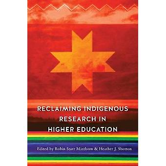 Reclaiming Indigenous Research in Higher Education by Heather J. Shot