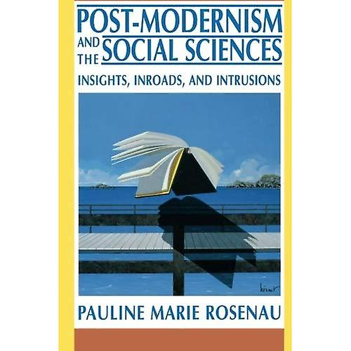 Post-Modernism and the Social Sciences  Insights, Inroads, and Intrusions  Insights, Inroads and Intrusions
