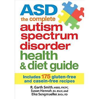 ASD: Le spectre de l'autisme complet désordre santé & diète Guide: comprend 175 recettes sans Gluten & sans caséine