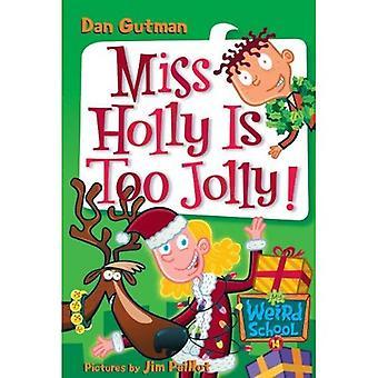 Miss Holly Is Too Jolly! (My Weird School (Prebound))