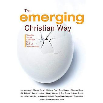The Emerging Christian Way: Thoughts, Stories, and Wisdom for a Faith of Transformation