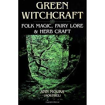 Vert sorcellerie: Magie populaire, fée Lore et Herb Craft (sorcellerie vert)
