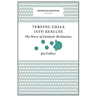 Turning Goals into Results (Harvard Business Review Classics): The Power of Catalytic Mechanisms (Harvard Business Review Classics)