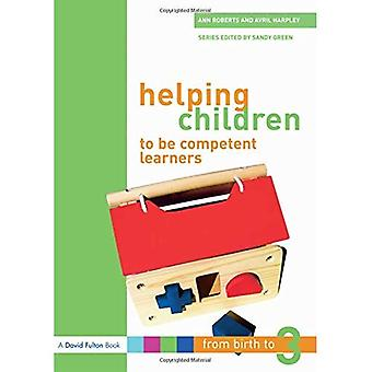 Helping Children to Be Competent Learners (From Birth to Three Series)
