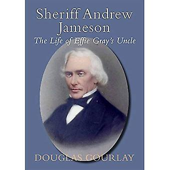 Sheriff Andrew Jameson: The Life of Effie Gray's Uncle
