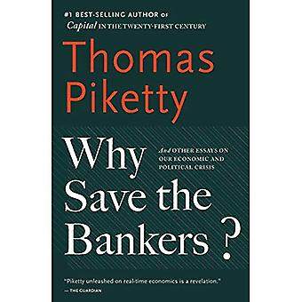 Why Save the Bankers?: And� Other Essays on Our Economic and Political Crisis