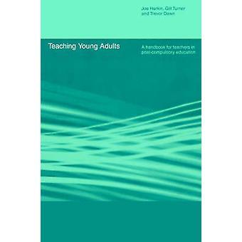 Teaching Young Adults A Handbook for Teachers in PostCompulsory Education by Harkin & Joe
