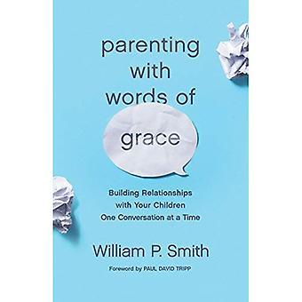 Erziehung mit Worten der Gnade: Aufbau von Beziehungen mit Ihren Kindern ein Gespräch zu einem Zeitpunkt