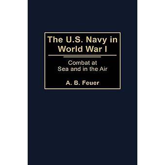 L'US Navy durant la guerre mondiale Combat en mer et dans les airs par Feuer & A. B.