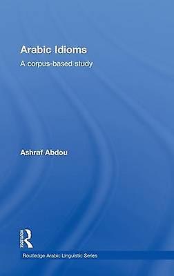 Arabic Idioms A Corpus Based Study by Abdou & Ashraf