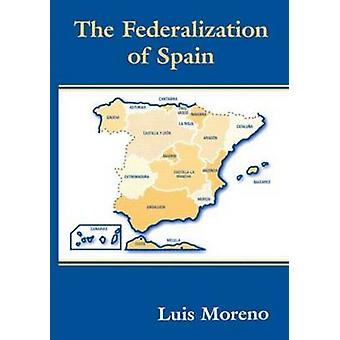 The Federalization of Spain by Moreno & Luis