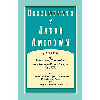 Descendants of Jacob Amidown 17201790 of Woodstock Connecticut and Dudley Massachusetts to 1930 by Amaden & Christopher D.