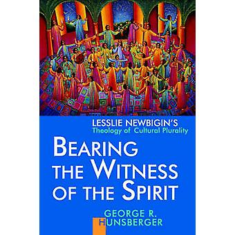 Bearing the Witness of the Spirit Lesslie Newbigins Theology of Cultural Plurality by Hunsberger & George