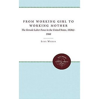 Från Working Girl till arbetande mamma den kvinnliga Labor Force i USA 18201980 av Weiner & Lynn Y.
