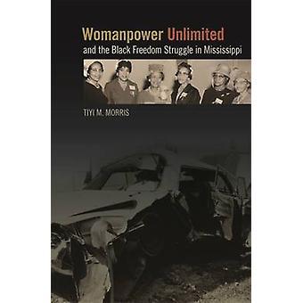 Vrouwkracht onbeperkt en de zwarte vrijheidsstrijd in Mississippi door Morris & Tiyi M.