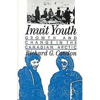 Inuit Youth Growth and Change in the Canadian Arctic by Condon & Richard G.