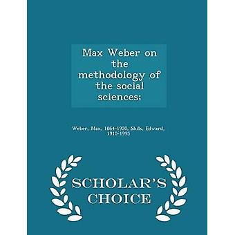 Max Weber on the methodology of the social sciences  Scholars Choice Edition by Weber & Max