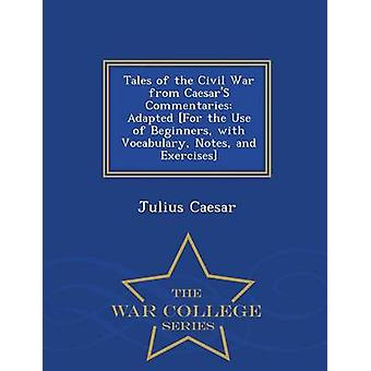 Tales of the Civil War from CaesarS Commentaries Adapted For the Use of Beginners with Vocabulary Notes and Exercises  War College Series by Caesar & Julius