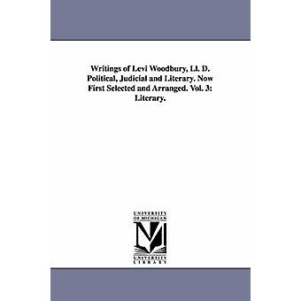 Writings of Levi Woodbury Ll. D. Political Judicial and Literary. Now First Selected and Arranged. Vol. 3 Literary. by Woodbury & Levi