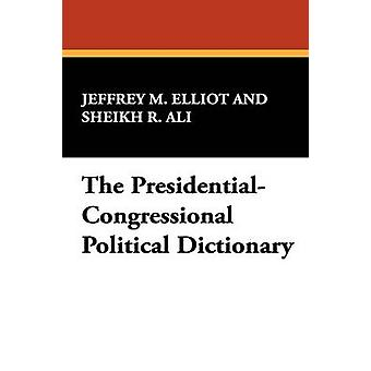 The PresidentialCongressional Political Dictionary by Elliot & Jeffrey M.
