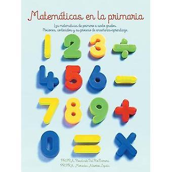 Matematicas En La Primaria Las Matematicas de Primero a Sexto Grados.Nociones Contenidos y Su Proceso de EnsenanzaAprendizaje. by Zapata & Mercedes Albertos