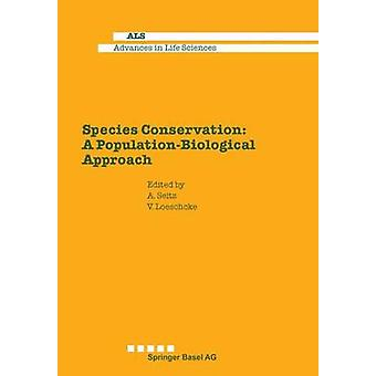 Species Conservation A PopulationBiological Approach by Seitz