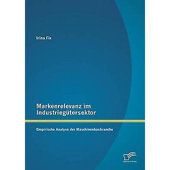 Markenrelevanz Im Industriegutersektor Empirische analisar Der Maschinenbaubranche pela correção & Irina