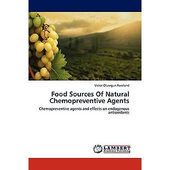 Food Sources Of Natural Chemopreventive Agents by Rowland & Victor Olusegun