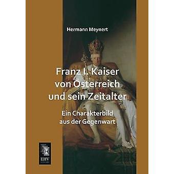 Franz I. Kaiser Von Osterreich Und Sein Zeitalter by Meynert & Hermann