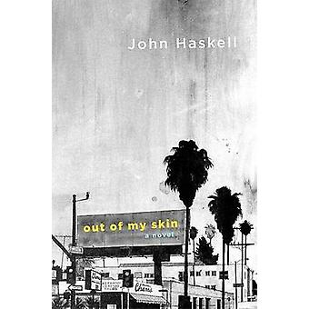 Out of My Skin by John Haskell - 9780374299095 Book