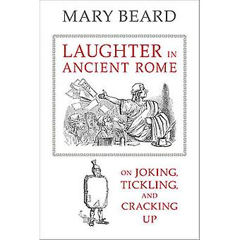 Laughter in Ancient Rome - On Joking - Tickling - and Cracking Up by M