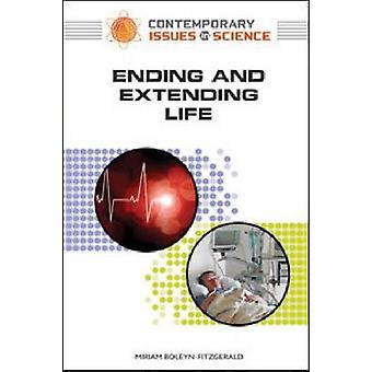 Ending and Extending Life by Peter Faguy - Miriam Boleyn-Fitzgerald -