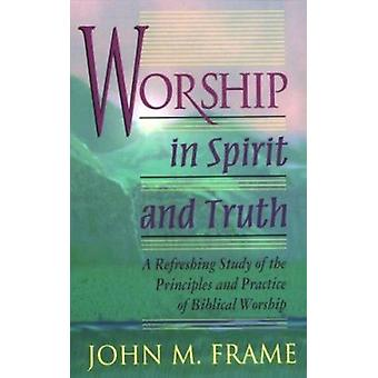 Worship in Spirit and Truth by John M. Frame - 9780875522425 Book