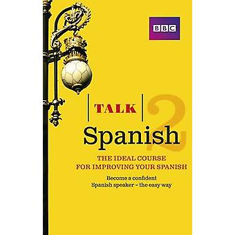 Talk Spanish 2 (Book/CD Pack) - The Ideal Course for Improving Your Sp