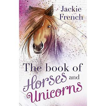 The Book of Horses and Unicorns by Jackie French - 9781460750131 Book
