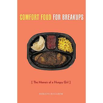 Comfort Food for Breakups - The Memoir of a Hungry Girl by Marusya Boc