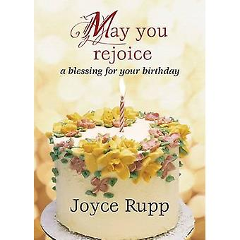 May You Rejoice - A Blessing for Your Birthday by Joyce Rupp - 9781594