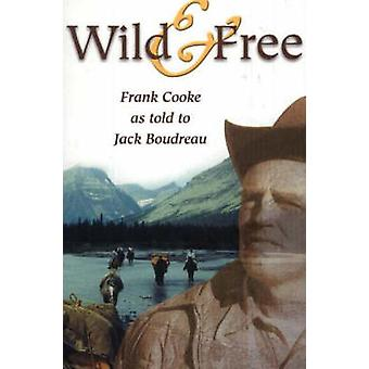 Wild and Free - Rank Cooke as Told to Jack Boudreau by Jack Boudreau -