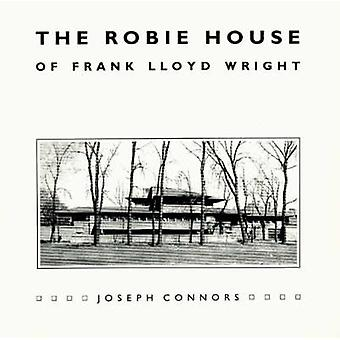 The Robie House of Frank Lloyd Wright by Joseph Connors - 97802261154