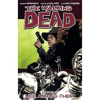 The Walking Dead Volume 12: Life Among Them (Walking Dead (6 Stories)) (Paperback) by Kirkman Robert Adlard Charlie