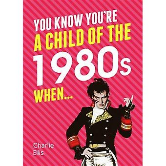 You Know Youre A Child Of The 1980s When by Ellis Charlie