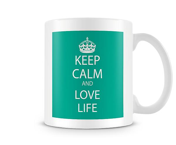Keep Calm And Love Life Printed Mug