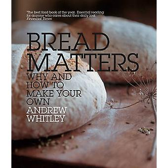 Bread Matters - Why and How to Make Your Own by Andrew Whitley - 97800